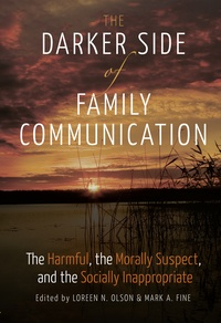 Mark a. Fine et Loreen n. Olson - The Darker Side of Family Communication - The Harmful, the Morally Suspect, and the Socially Inappropriate.