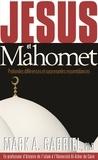 Mark A. Gabriel - Jésus et Mahomet - Profondes différences et surprenantes ressemblances.