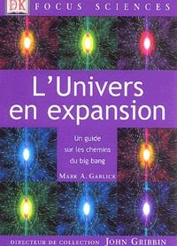 Mark-A Garlick - L'Univers en expansion - Un guide sur les chemins du big bang.