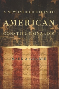 Mark-A Graber - A New Introduction to American Constitutionalism.