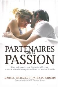 Mark A. Michaels et Patricia Johnson - Partenaires dans la passion - Un guide pour vivre l'intimité affective, une vie sexuelle exceptionnelle et un amour durable.
