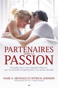 Mark A. Michaels et Patricia Johnson - Partenaires dans la passion - Guide pour vivre l'intimité affective, une vie sexuelle exceptionnelle et un amour durable.