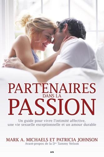 Partenaires dans la passion. Guide pour vivre l'intimité affective, une vie sexuelle exceptionnelle et un amour durable