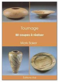 Le tournage- 50 Coupes à réaliser - Mark Baker |