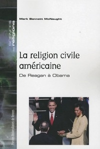 Mark Bennett McNaught - La religion civile américaine - De Reagan à Obama.