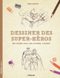 Mark Bergin - Dessiner des super-héros - Une méthode simple pour apprendre à dessiner.