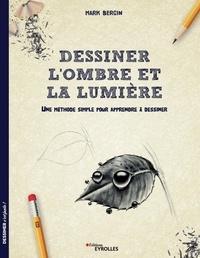 Mark Bergin - Dessiner l'ombre et la lumière - Une méthode simple pour apprendre à dessiner.