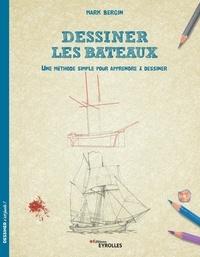 Mark Bergin - Dessiner les bateaux - Une méthode simple pour apprendre à dessiner.