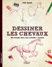 Mark Bergin - Dessiner les chevaux - Une méthode simple pour apprendre à dessiner.