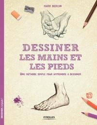 Mark Bergin - Dessiner les mains et les pieds - Une méthode simple pour apprendre à dessiner.