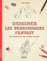 Mark Bergin - Dessiner les personnages Fantasy - Une méthode simple pour apprendre à dessiner.