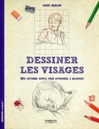 Mark Bergin - Dessiner les visages - Une méthode simple pour apprendre à dessiner.