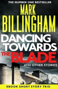 Mark Billingham - Dancing Towards the Blade and Other Stories - A Short Story Collection.