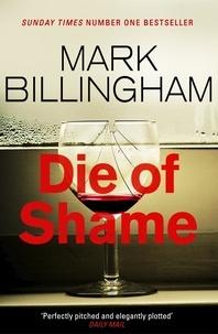 Mark Billingham - Die of Shame - The Number One Sunday Times bestseller.