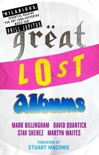 Mark Billingham et David Quantick - Great Lost Albums.