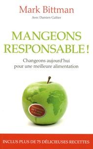 Mark Bittman - Mangeons responsable ! - Changeons aujourd'hui pour une meilleure alimentation.