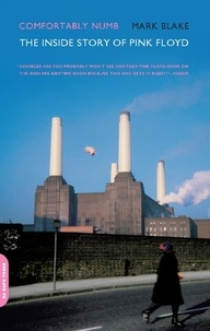 Mark Blake - Comfortably Numb - The Inside Story of Pink Floyd.