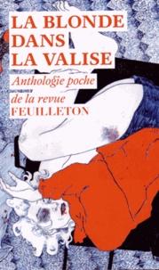 Mark Bowden et Roberto Saviano - La blonde dans la valise - Anthologie poche de la revue Feuilleton.