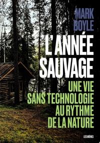 Mark Boyle - L'année sauvage - Une vie sans technologie au rythme de la nature.