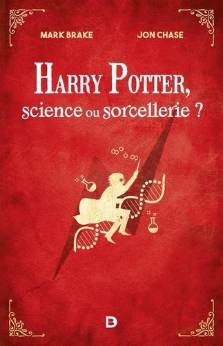 Mark Brake et Jon Chase - Harry Potter, science ou sorcellerie ?.