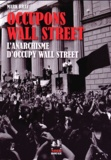Mark Bray - Occupons Wall Street - L'anarchisme d'Occupy Wall Street.