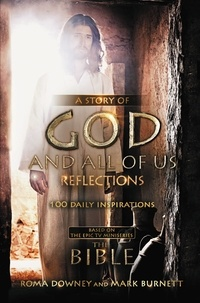 """Mark Burnett et Roma Downey - A Story of God and All of Us Reflections - 100 Daily Inspirations based on the Epic TV Miniseries """"The Bible""""."""