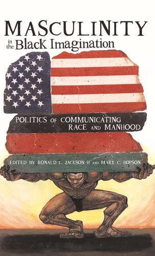 Mark c. Hopson et Ron Jackson ii - Masculinity in the Black Imagination - Politics of Communicating Race and Manhood.