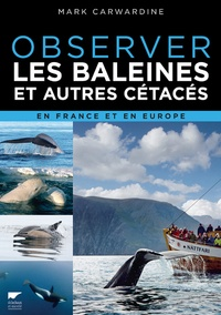 Mark Carwardine - Observer les baleines et autres cétacés en France et en Europe.