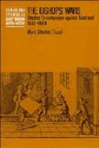 Mark Charles Fissel - The Bishops' Wars - Charles I's Campaigns Against Scotland, 1638-1640.