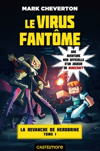 Mark Cheverton - La revanche de Herobrine Tome 1 : Le virus fantôme.
