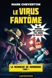 Mark Cheverton - La revanche de Herobrine Tome 1 : Le virus fantôme.