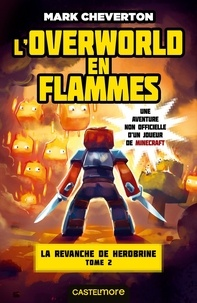 Mark Cheverton - La revanche de Herobrine Tome 2 : L'Overworld en flammes.