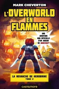 Mark Cheverton - La revanche de Herobrine Tome 2 : L'Overworld en flammes.