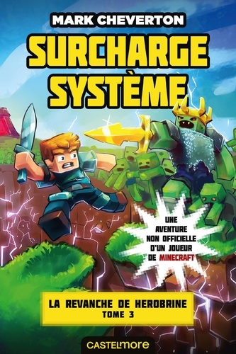 Mark Cheverton - La revanche de Herobrine Tome 3 : Surcharge système.