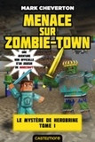 Mark Cheverton - Le mystère de Herobrine Tome 1 : Menace sur Zombie-Town.