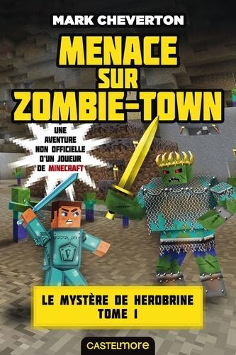 Le mystère de Herobrine Tome 1 Menace sur Zombie-Town
