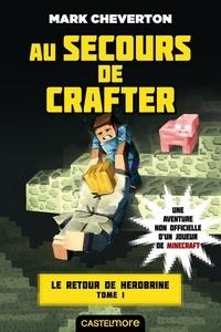 Mark Cheverton - Le Retour de Herobrine Tome 1 : Au secours de Crafter.