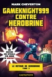Mark Cheverton - Le Retour de Herobrine Tome 3 : Gameknight999 contre Herobrine.