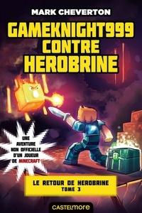 Mark Cheverton - Le Retour de Herobrine Tome 3 : Gameknight999 contre Herobrine.
