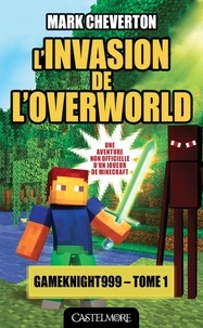 Mark Cheverton - Les Aventures de Gameknight999 Tome 1, : L'invasion de l'Overworld.