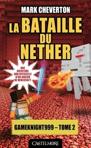 Mark Cheverton - Les Aventures de Gameknight999 Tome 2 : La bataille du Nether.