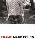 Mark Cohen - Frame - A Retrospective.