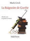 Mark Crick - La Baignoire de Goethe - Bricoler avec les grands écrivains.