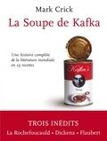 Mark Crick - La soupe de Kafka - Une histoire complète de la littérature mondiale en 19 recettes.