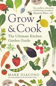 Mark Diacono - Grow & Cook - An A-Z of what to grow all through the year at home.
