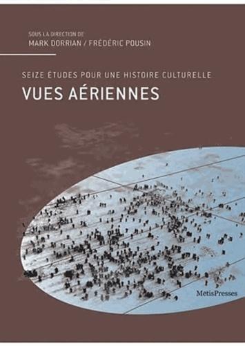 Mark Dorrian et Frédéric Pousin - Vues aériennes - Seize études pour une histoire culturelle.