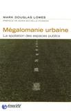 Mark-Douglas Lowes - Mégalomanie urbaine - La spoliation des espaces publics.