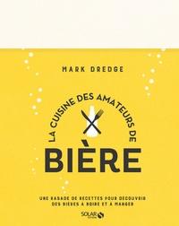 La cuisine des amateurs de bière - Une rasade de recettes pour découvrir des bières à boire et à manger.pdf