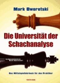 Mark Dworetski - Die Universität der Schachanalyse - Das Mittelspiellehrbuch für den Praktiker.