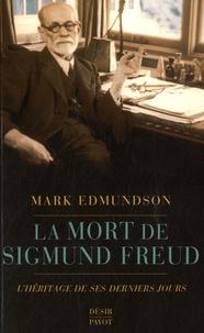 Mark Edmundson - La mort de Sigmund Freud - L'héritage de ses derniers jours.